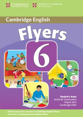 Cambridge Young Learners English Tests 6 Flyers Student's Book: Examination Papers from University of Cambridge ESOL Examinations: Vol. 6