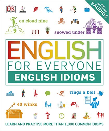 English for Everyone English Idioms: Learn and practise common idioms and expressions (English Edition)