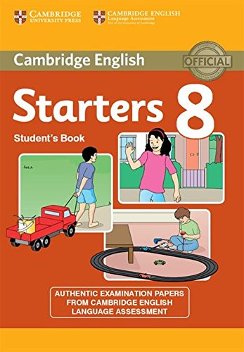 Cambridge English Young Learners 8 Starters Student's Book: Authentic Examination Papers from Cambridge English Language Assessment: Vol. 8